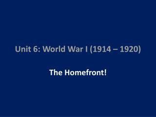Unit 6: World War I (1914 – 1920)