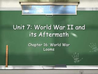 Unit 7: World War II and its Aftermath