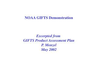 NOAA GIFTS Demonstration Excerpted from  GIFTS Product Assessment Plan P. Menzel May 2002