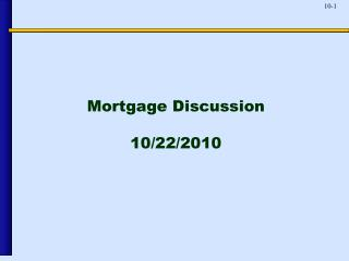 Mortgage Discussion 10/22/2010