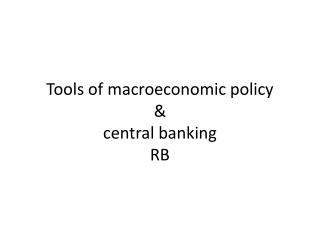 Tools of macroeconomic policy & central banking  RB