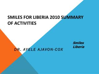Smiles For Liberia 2010 Summary of Activities
