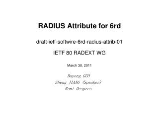 RADIUS Attribute for 6rd draft-ietf-softwire-6rd-radius-attrib-01 IETF 80 RADEXT WG March 30, 2011