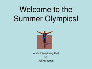 Welcome to the  Summer Olympics!