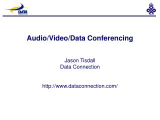 Audio/Video/Data Conferencing Jason Tisdall Data Connection dataconnection/