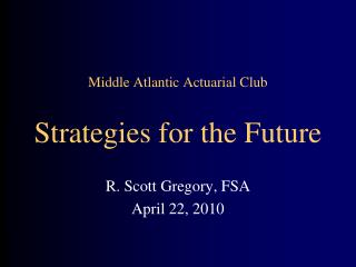 Middle Atlantic Actuarial Club Strategies for the Future