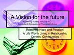 A Vision for the future Rosemary Hurtley MSc Dip COT Consultant Occupational Therapist