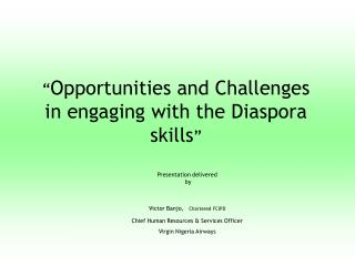 """ Opportunities and Challenges in engaging with the Diaspora skills """