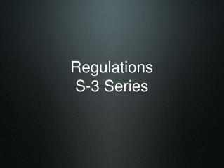Regulations S-3 Series