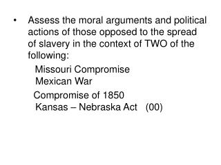 Assess the moral arguments and political actions of those opposed to the spread of slavery in the context of TWO of the