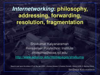 Internetworking : philosophy, addressing, forwarding, resolution, fragmentation