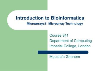 Introduction to Bioinformatics Microarrays1: Microarray Technology