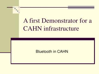 A first Demonstrator for a CAHN infrastructure