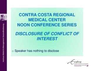 CONTRA COSTA REGIONAL MEDICAL CENTER NOON CONFERENCE SERIES DISCLOSURE OF CONFLICT OF INTEREST