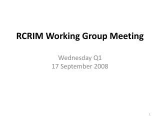 RCRIM Working Group Meeting Wednesday Q1  17 September 2008