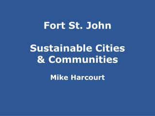 Fort St. John Sustainable Cities & Communities Mike Harcourt