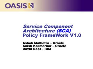 SCA Policy Framework SCA Version 1.00, March, 2007 Technical Contacts:
