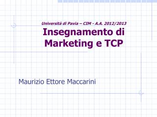Università di Pavia – CIM - A.A. 2012/2013 Insegnamento di Marketing e TCP