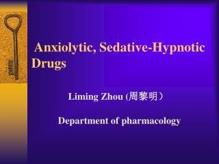 Anxiolytic, Sedative-Hypnotic   Drugs Liming Zhou ( 周黎明) Department of pharmacology