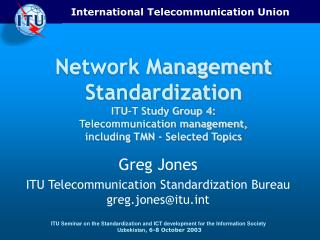 Greg Jones ITU Telecommunication Standardization Bureau greg.jones@itut