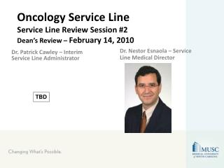 Oncology Service Line Service Line Review Session #2 Dean's Review –  February 14, 2010