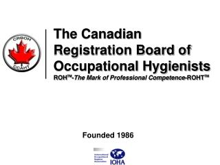 The Canadian Registration Board of Occupational Hygienists ROH TM - The Mark of Professional Competence -ROHT TM