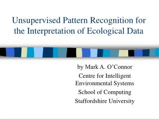 Unsupervised Pattern Recognition for the Interpretation of Ecological Data