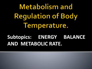 Metabolism and Regulation of Body Temperature.