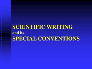 SCIENTIFIC WRITING and its SPECIAL CONVENTIONS