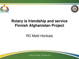 Rotary is friendship and service Finnish Afghanistan Project