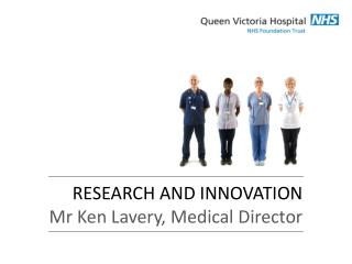 RESEARCH AND INNOVATION Mr Ken Lavery, Medical Director