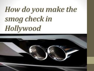 How do you make the smog check in Hollywood