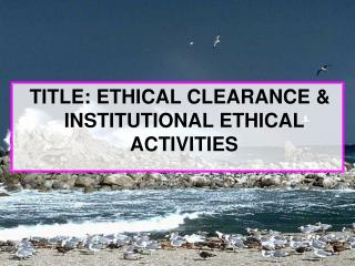 TITLE: ETHICAL CLEARANCE & INSTITUTIONAL ETHICAL ACTIVITIES