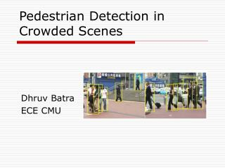 Pedestrian Detection in Crowded Scenes