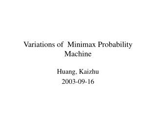 Variations of  Minimax Probability Machine