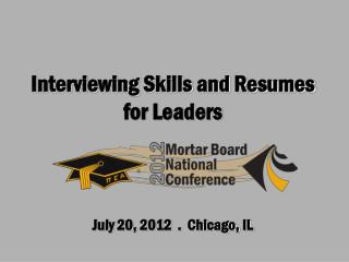Interviewing Skills and Resumes for Leaders July 20, 2012  .  Chicago, IL