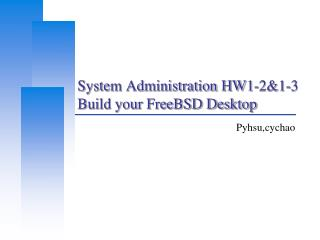 System Administration HW1-2&1-3 Build your FreeBSD Desktop