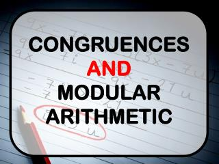 CONGRUENCES  AND MODULAR ARITHMETIC