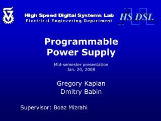 Programmable Power Supply Mid-semester presentation Jan. 20, 2008