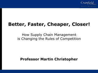 Better, Faster, Cheaper, Closer! How Supply Chain Management is Changing the Rules of Competition