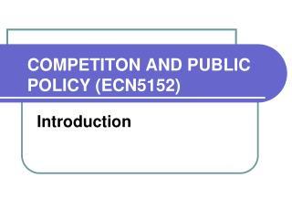 COMPETITON AND PUBLIC POLICY (ECN5152)