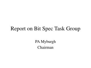 Report on Bit Spec Task Group