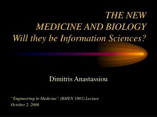 THE NEW  MEDICINE AND BIOLOGY Will they be Information Sciences?