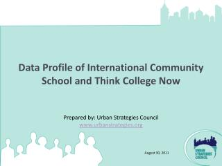 Data Profile of International Community School and Think College Now