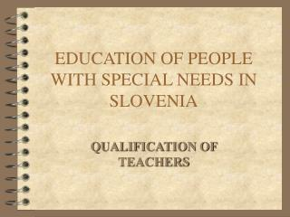 EDUCATION OF PEOPLE WITH SPECIAL NEEDS IN SLOVENIA