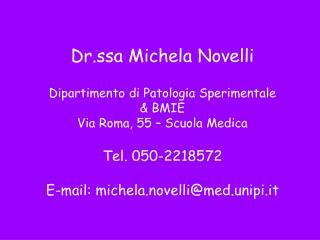 Dr.ssa Michela Novelli Dipartimento di Patologia Sperimentale  & BMIE Via Roma, 55 – Scuola Medica
