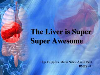 The Liver is Super  Super  Awesome