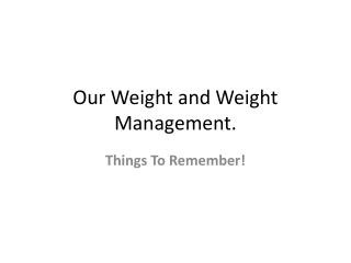 Our Weight and Weight Management.