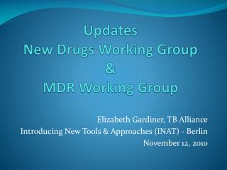 Updates New Drugs Working Group  &  MDR Working Group