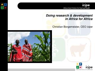 Doing research & development  in Africa for Africa Christian Borgemeister, CEO  icipe